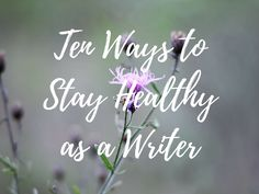 Ten Ways to Stay Healthy as a Writer