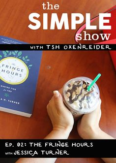 The Simple Show with Tsh Oxenreider, episode 2: The Fringe Hours with Jessica Turner.
