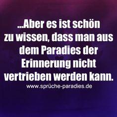 ...Aber es ist schön zu wissen, dass man aus dem Paradies der Erinnerung nicht vertrieben werden kann.