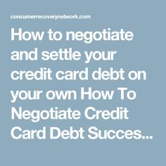 How to negotiate and settle your credit card debt on your own    How To Negotiate Credit Card Debt Successfully Yourself  July 30, 2013 By Michael Bovee --- Avoid Bankruptcy