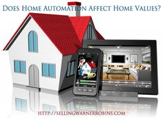 Does Home Automation Affect Home Values: http://sellingwarnerrobins.com/2016/01/does-home-automation-affect-home-values/