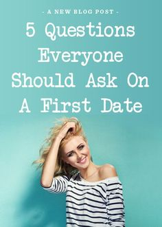 5 questions everyone should ask on a first date. worth looking at.