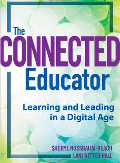 I just finished reading The Connected Educator: Learning and Leading in a Digital Age* by Sheryl Nussbaum-Beach and Lani Ritter Hall. This book really spoke to me because it reinforces my Inside Schools, Connected Learning, Technology Integration, Technology Tools, Assistive Technology, Book Study, Reading Resources, Educational Technology, Educational Leadership
