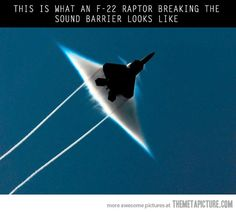 An F-22 Raptor breaking the sound barrier…