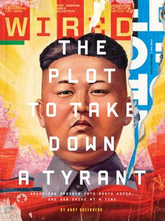 'The Plot to Take Down a Tyrant', WIRED Magazine, April 2015. Cover, Interior Feature, and Social Media images.Executive Creative Director: Billy Sorrentino. Deputy Creative Director: David Moretti.Kim Jon Un illustration: Olivia Chancellor & Ollie Bl…