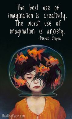 Quote on anxiety: The best use of imagination is creativity. The worst use of imagination is anxiety. www.HealthyPlace.com