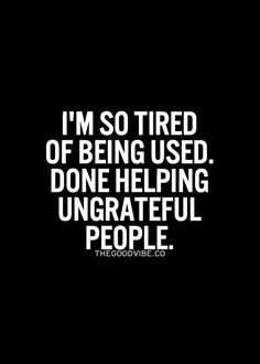 I'm so tired of being used. Done helping ungrateful people. User Quotes, Motivacional Quotes, Mood Quotes, Wisdom Quotes, Quotes About Users, Users Quotes Friends, Ungrateful People Quotes, Fake People Quotes, Fake Friend Quotes