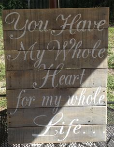 You Have My Whole Heart For My Whole Life, Pallet Sign, Grey,  Wooden Sign, Shabby Chic, Pallet Art, Recycled Wood