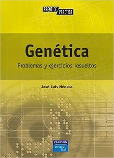 Genética : problemas y ejercicios resueltos / José Luis Ménsua Fernández. - Madrid [etc.] : Pearson Educación, D. L. 2010