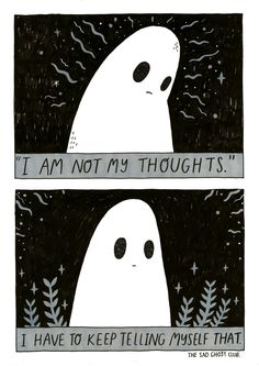 I am not my thoughts, I have to keep telling... - THE SAD GHOST CLUB BLOG