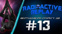 Radioactive Replay - Spider-Man 3 Part 13 - Double Trouble