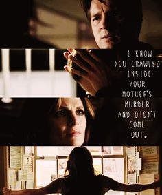 """I know you crawled inside your mother's murder and didn't come out."" Castle to Beckett; Castle TV show quotes"