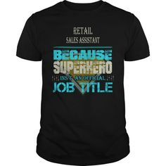 RETAIL SALES ASSISTANT BECAUSE SUPERHERO ISNT AN OFFICIAL JOB TITLE  Guys Tee Hoodie Sweat Shirt Ladies Tee Guys V-Neck Ladies V-Neck Unisex Tank Top Unisex Longsleeve Tee Nursing Assistant T Shirts Assistant Manager T Shirt Physical Therapist Assistant T Shirt Assistant Professor T Shirt