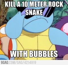 Pokemon logic... Damn straight bubble beam rox.