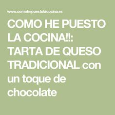 COMO HE PUESTO LA COCINA!!: TARTA DE QUESO TRADICIONAL con un toque de chocolate