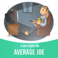 """Average Joe"" means an ordinary man.  Example: Mickey is an average Joe - he likes football, hates opera, and thinks it's a crime to do any work on weekends."