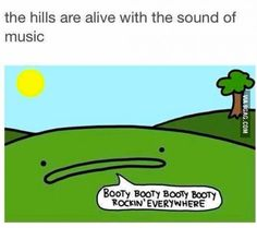 The hills are alive...