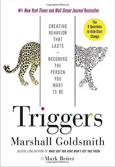 Triggers: Creating Behavior That Lasts--Becoming the Person You Want to Be by Marshall Goldsmith http://www.amazon.com/dp/0804141231/ref=cm_sw_r_pi_dp_Pj8Vvb0RQWGMZ