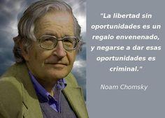 """""""La libertad sin oportunidades es un regalo envenenado, y negarse a dar esas oportunidades es criminal."""" #NoamChomsky #Citas #Frases #Candidman"""