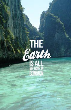 La Terra è tutto ciò che abbiamo in comune.