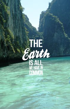 """The earth is all we have in common"" www.iesabroad.org #travel #studyabroad #quote"