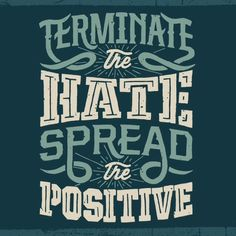 Terminate the hate spread the positive, typography and design