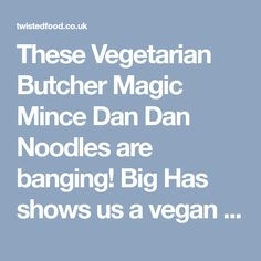 These Vegetarian Butcher Magic Mince Dan Dan Noodles are banging! Big Has shows us a vegan version of your new favourite dish! Twisted Recipes, Noodles, Dan, Vegetarian, Magic, Dishes, Macaroni, Tablewares, Noodle