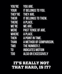 """If you're saying something that includes """"are"""" as part of it, replace the """"a"""" with an apostrophe and continue with the """"re"""".  Think of """"there"""" as being """"here"""" with a """"t"""" in the front-both refer to places.  Think of """"your"""" as being """"our"""" with a """"y"""" in the front-both show ownership.  """"Too"""" 'also' has an extra """"o"""" on the end, so it means also (and very). """"Then"""" is like """"when"""" which both refer to time. Too many more misused words that I have mnemonic devices for, but not enough room!  LL-C"""