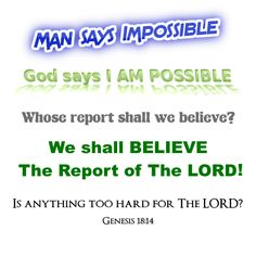 Is anything too hard for The LORD? ~Genesis 18:14