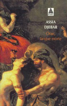 Oran, langue morte : roman / Assia Djebar. -- Arles : Actes Sud, imp. 2015 en http://absysnet.bbtk.ull.es/cgi-bin/abnetopac?TITN=530351