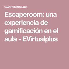 Escaperoom: una experiencia de gamificación en el aula - EVirtualplus