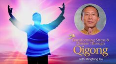 Master Mingtong Gu: Transforming Stress and Disease Through Qigong