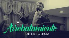 El Arrebatamiento de la Iglesia | Rev. Enrique Centeno