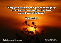 """#SweetDreams: """"Keep your patience and give all the dignity to our blessed seniors that they have earned over a life time."""" — Sherril C.  ~OaksSeniorLiving.com #quotes #caring #elderly #seniors Senior Living, Sweet Dreams, Patience, Atlanta, Blessed, Quotes, Life, Quotations, Quote"""