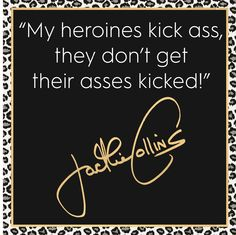 Jackie Collins wisdom.