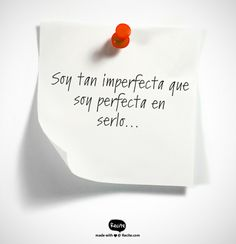 Soy tan imperfecta que soy perfecta en serlo... Sandra I. Silva.- Quote From Recite.com #RECITE #QUOTE