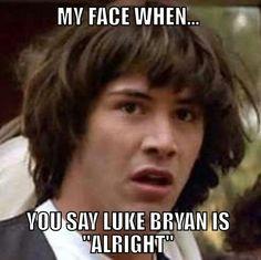 Luke Bryan is soooo much better than Alright lol