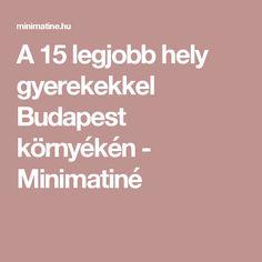 A 15 legjobb hely gyerekekkel Budapest környékén - Minimatiné Budapest, Summertime