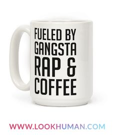 "This funny rap coffee mug is for the lover of hip hop, rap music because they are ""fueled by gansta rap and coffee."" This funny coffee mug is perfect for fans of gangsta rap mugs, rap mugs, rap quotes, 90s hip hop and thug life."