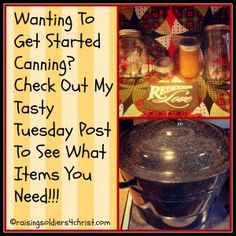 Wanting to Get Started Canning? Check Out My Tasty Tuesday Post To See What Items You Need!!! #tastytuesday #canning #canners #homesteading