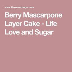 Berry Mascarpone Layer Cake - Life Love and Sugar