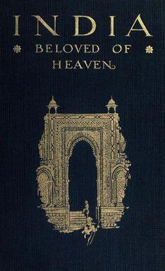 the-two-germanys:  India, Beloved of HeavenBrenton Thoburn BadleyCincinnati: The Abingdon Press, 1918.