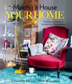 Making a House Your Home: The Essential Guide to Modern Day Homemaking by Clare Nolan, http://www.amazon.co.uk/dp/0857830627/ref=cm_sw_r_pi_dp_3XlLqb0MDYWQW