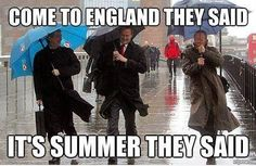 Come to England they said... It's Summer they said!