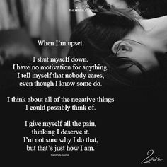 When I'm upset I shut myself down, I have no motivation for anything, I tell myself that nobody cares, even though I know some do. Upset Quotes, Heartbroken Quotes, True Quotes, Thoughts And Feelings, Deep Thoughts, Shutting Down Emotionally, Down Quotes, Mental Health Quotes, Depression Quotes
