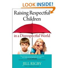 Raising Respectful Children in a Disrespectful World-Wish I'd have had this book when you girls were younger!