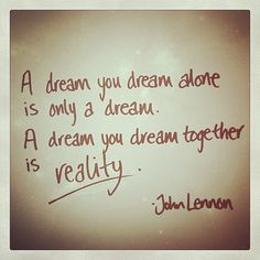 #adreamyoudreamaloneisonlyadream #adreamyoudreamtogetherisreality #johnlennon #poetry #passion #dream #dreaming #vision #perspective #alone #together #reality #real #makebelieve #live #love #opportunities #takerisks