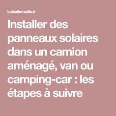 Installer des panneaux solaires dans un camion aménagé, van ou camping-car : les étapes à suivre