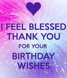Thank you family friends for all your sweet birthday wishes thank you so much for today i feel blessed m4hsunfo