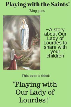 Share with your child about Our Lady of Lourdes.
